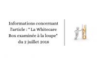 """Informations concernant l'article : """" La Whitecare Box examinée à la loupe"""" du 2 juillet 2018"""